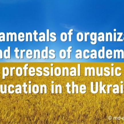 Fundamentals of organization and trends of academic professional music education in the Ukraine